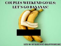 Adult Meme - Couples Weekend Goals - Lets Go Bananas - Nasty Desire Magazine